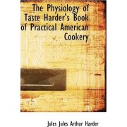 The Physiology of Taste Harder's Book of Practical American Cookery by Jules Arthur Harder