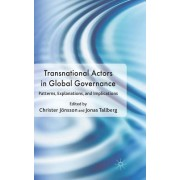Transnational Actors in Global Governanc: Patterns, Explanations, and Implications