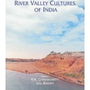 River Valley Cultures of India by Kalyan Kumar Chakravarty
