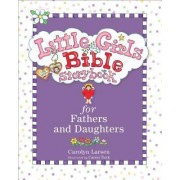 Little Girls Bible Storybook for Fathers and Daughters, Rev. & Updated Ed. by Carolyn Larsen