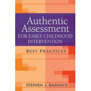 Authentic Assessment for Early Childhood Intervention by Stephen J. Bagnato