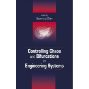 Controlling Chaos and Bifurcations in Engineering Systems by Guanrong Chen