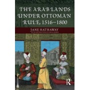 The Arab Lands under Ottoman Rule by Jane Hathaway