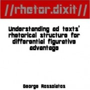 //Rhetor.Dixit// Understanding Ad Texts' Rhetorical Structure for Differential Figurative Advantage by George Rossolatos