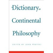 A Dictionary of Continental Philosophy by John Protevi