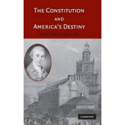 The Constitution and America's Destiny by David Brian Robertson