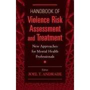 Handbook of Violence Risk Assessment and Treatment by Joel T. Andrade