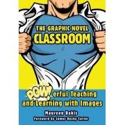 The Graphic Novel Classroom by Maureen M. Bakis