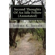 Second Thoughts of an Idle Fellow (Annotated) by Jerome K Jerome