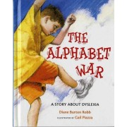 The Alphabet War a Story About Dyslexia by Diane Burton Robb