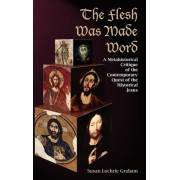 The Flesh Was Made Word by Susan Lochrie Graham