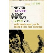 I Never Loved a Man the Way I Love You by Matt Dobkin
