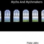 Myths and Mythmakers by Fiske John