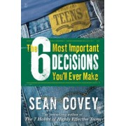 The 6 Most Important Decisions You'll Ever Make: A Guide for Teens, Paperback