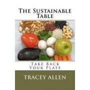 The Sustainable Table - Take Back Your Plate by Mrs Tracey Allen