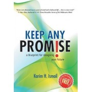 Keep Any Promise by Karim H Ismail