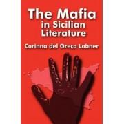 The Mafia in Sicilian Literature by Corinna Del Greco Lobner