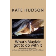 What's Mayfair Got to Do with It by Kate Hudson