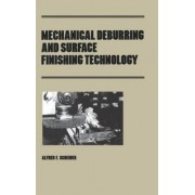 Mechanical Deburring and Surface Finishing Technology by Alfred F. Scheider