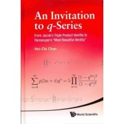 Invitation To Q-series, An: From Jacobi's Triple Product Identity To Ramanujan's Most Beautiful Identity by Hei-Chi Chan