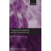 Tragedy, Recognition, and the Death of God by Robert R. Williams