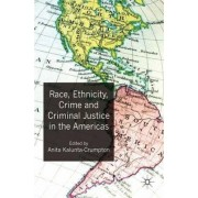 Race, Ethnicity, Crime and Criminal Justice in the Americas by Anita Kalunta-Crumpton