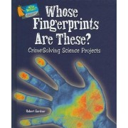 Whose Fingerprints Are These? by Robert Gardner