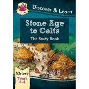 KS2 Discover & Learn: History - Stone Age to Celts Study Book, Year 3 & 4 by CGP Books