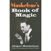 Maskelyne's Book of Magic by Jasper Maskelyne
