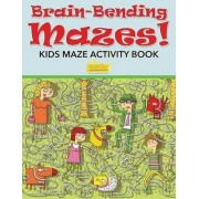 Brain-Bending Mazes! Kids Maze Activity Book by Smarter Activity Books For Kids