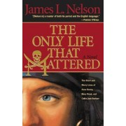 The Only Life That Mattered by James L Nelson