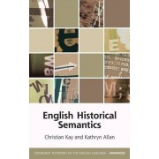 Christian Kay English Historical Semantics (Edinburgh Textbooks on the English Language - Advanced)