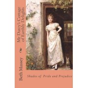 MR Darcy's Cottage of Earthly Delights by Beth Massey