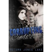 Corrupting Cinderella (Lost Kings MC, Book 2) by Autumn Jones Lake
