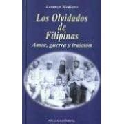 Mediano Ortiga Lorenzo Los Olvidados De Filipinas: Amor Guerra Y Traicion