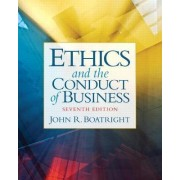 Ethics and the Conduct of Business by John R. Boatright