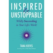 Inspired & Unstoppable by Tama J Kieves