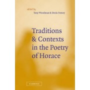Traditions and Contexts in the Poetry of Horace by Tony Woodman