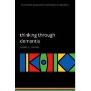 Thinking Through Dementia by Julian C. Hughes