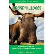 Moose on the Loose by Matt Jackson