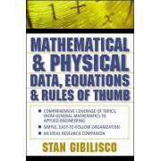 Mathematical and Physical Data, Equations and Rules of Thumb by Stan Gibilisco