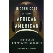 The Hidden Cost of Being African American by Thomas M. Shapiro