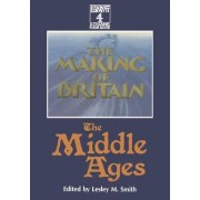 Making of Britain: Middle Ages by Lesley M. Smith