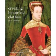 Creating Historical Clothes: Pattern cutting from Tudor to Victorian times by Elizabeth Friendship