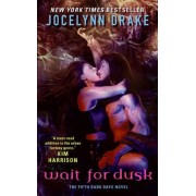 Wait for Dusk by Jocelynn Drake
