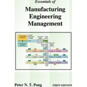 Essentials of Manufacturing Engineering Management by Peter N T Pang