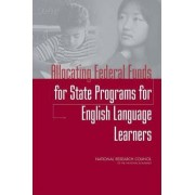 Allocating Federal Funds for State Programs for English Language Learners by Elementary and Secondary Education Act Part A Panel to Review Alternative Data Sources for the Limited-English Proficiency Allocation Formula Under T