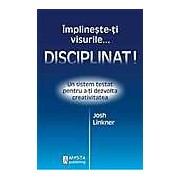 Implineste-ti visurile...disciplinat