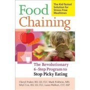 Food Chaining: The Proven 6-Step Plan to Stop Picky Eating, Solve Feeding Problems, and Expand Your Child's Diet, Paperback