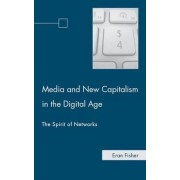 Media and New Capitalism in the Digital Age by Eran Fisher